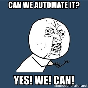Y U No - CAN WE AUTOMATE IT? YES! WE! CAN!