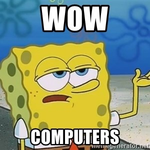 I'll have you know Spongebob - wow computers
