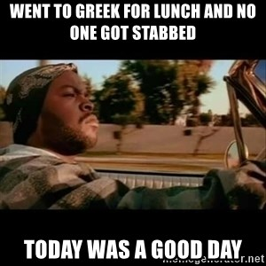 Ice Cube- Today was a Good day - Went to Greek for lunch and no one got stabbed today was a good day