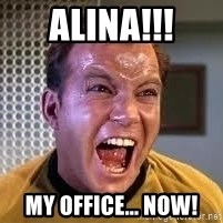 Screaming Captain Kirk - alina!!! my office... now!