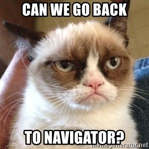 Grumpy Cat 2 - Can we go back to Navigator?