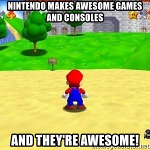 Mario looking at castle - Nintendo makes awesome games and consoles And they're awesome!