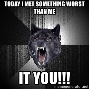 Insanity Wolf - Today I met something worst than me It You!!!