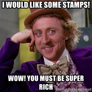 Willy Wonka - I would like some stamps! WoW! You must be super rich