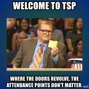 drew carey - Welcome to TSP Where the doors revolve. The attendance points don't matter.