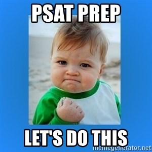 yes baby 2 - PSAT Prep Let's Do This