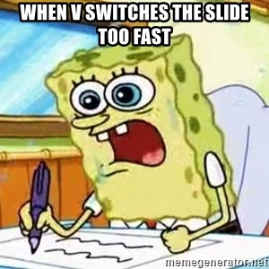 Spongebob What I Learned In Boating School Is - When V switches the slide too fast