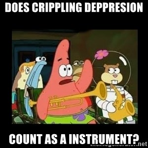 Patrick Star Instrument - Does crippling deppresion Count as a instrument?