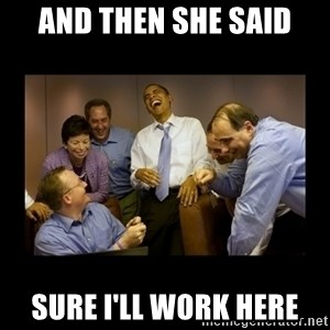 obama laughing  - And then she said Sure I'll work here