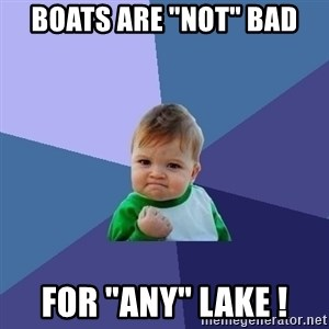 """Success Kid - Boats Are """"Not"""" Bad For """"ANY"""" Lake !"""