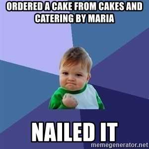 Success Kid - Ordered a cake from Cakes and Catering by Maria  NAILED IT