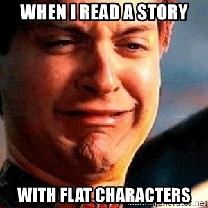Crying Tobey Maguire - When I read a story with flat characters