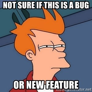 Futurama Fry - Not sure if this is a bug Or new feature