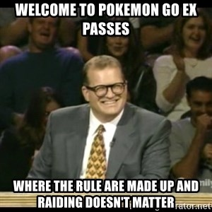 Whose Line - Welcome to Pokemon Go ex passes Where the rule are made up and raiding doesn't matter