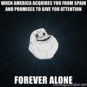 Forever Alone - When America Acquires you from spain and promises to give you attention FOREVER ALONE