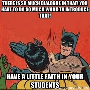 batman slap robin - There is so much dialogue in that! You have to do so much work to introduce that! Have a little faith in your students