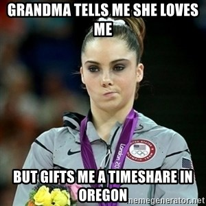 Not Impressed McKayla - Grandma tells me she loves me but gifts me a timeshare in Oregon
