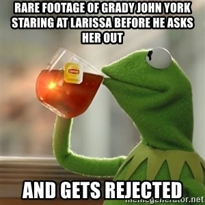 Kermit The Frog Drinking Tea - Rare footage of Grady John York staring at Larissa before he asks her out and gets rejected