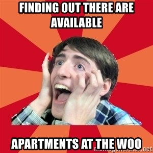Super Excited - Finding out there are available  Apartments at the Woo
