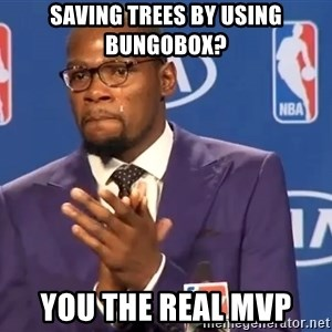 KD you the real mvp f - saving trees by using bungobox? you the real mvp