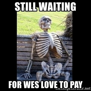 Still Waiting - STILL WAITING FOR WES LOVE TO PAY