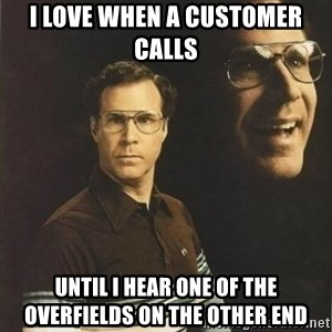 will ferrell - I love when a customer calls  Until I hear one of the overfields on the other end