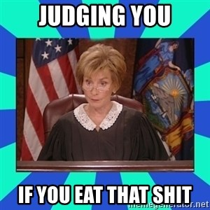 Judge Judy - Judging You If you eat that shit