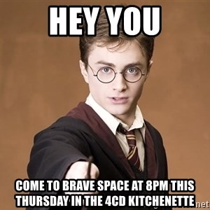 Advice Harry Potter - Hey you come to brave space at 8pm this Thursday in the 4CD Kitchenette