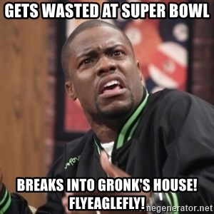 kevin hart bro - Gets wasted at Super Bowl  Breaks into Gronk's house! Flyeaglefly!