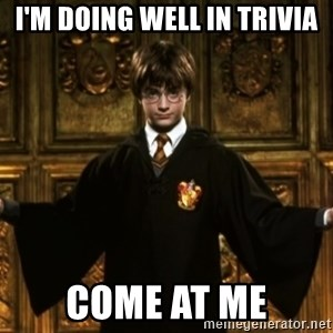 Harry Potter Come At Me Bro - i'm doing well in trivia come at me
