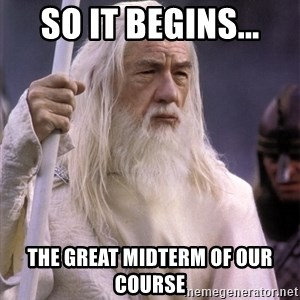 White Gandalf - so it begins... the great midterm of our course
