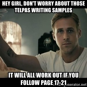 ryan gosling hey girl - Hey girl, don't worry about those TELPAS writing samples It will all work out if you follow page 17-21