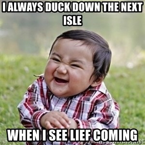 evil toddler kid2 - I always duck down the next isle When I see lief coming