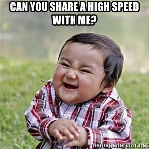 Niño Malvado - Evil Toddler - Can you share a high speed with me?