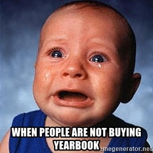 Crying Baby - when people are not buying yearbook