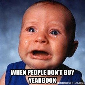 Crying Baby - when people don't buy yearbook