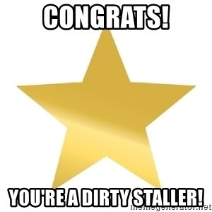 Gold Star Jimmy - Congrats! You're a Dirty Staller!