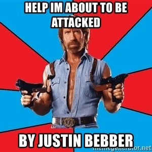 Chuck Norris  - HELP IM ABOUT TO BE ATTACKED BY JUSTIN BEBBER