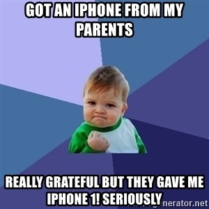 Success Kid - Got an Iphone from My parents Really grateful but they gave me Iphone 1! Seriously