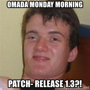 Stoner Stanley - Omada Monday morning patch- Release 1.3?!