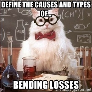 Chemistry Cat - Define the causes and types of... Bending Losses