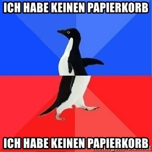Socially Awkward to Awesome Penguin - Ich habe keinen Papierkorb Ich habe keinen Papierkorb