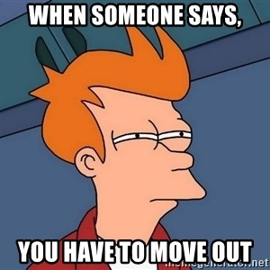 Futurama Fry - when someone says, you have to move out