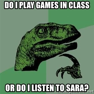 Raptor - Do I play games in class Or do I listen to Sara?