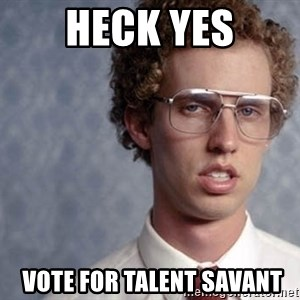 Napoleon Dynamite - Heck Yes  Vote For Talent Savant