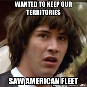 Conspiracy Keanu - Wanted to keep our territories Saw American Fleet