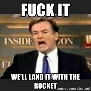 bill o' reilly fuck it - FUCK IT WE'LL LAND IT WITH THE ROCKET