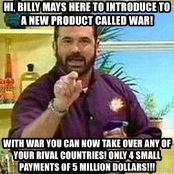 Badass Billy Mays - Hi, Billy Mays here to introduce to a new product called War! With war you can now take over any of your rival countries! only 4 small payments of 5 million dollars!!!