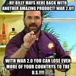 Badass Billy Mays - Hi! billy mays here back with another amazing product! war 2.0!! with war 2.0 you can lose even more of your countrys to the U.S.!!!!
