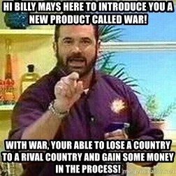 Badass Billy Mays - Hi billy mays here to introduce you a new product called war! with war, your able to lose a country to a rival country and gain some money in the process!